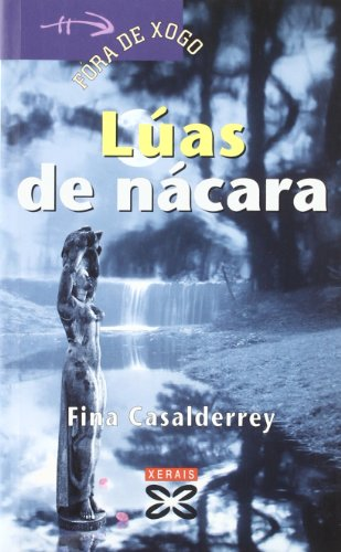 Lúas de nácara (Infantil E Xuvenil - Fóra De Xogo) por Fina Casalderrey