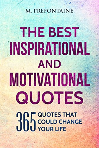 The Best Inspirational And Motivational Quotes 365 Quotes That