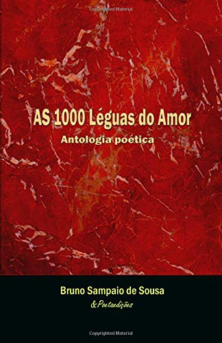 As 1000 léguas do amor: Antologia poética por Bruno Sousa