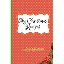 My Christmas Recipes: Blank Recipe and Notes Book - 6x9 inches - 108 pages: Volume 2 (Gifts Series)