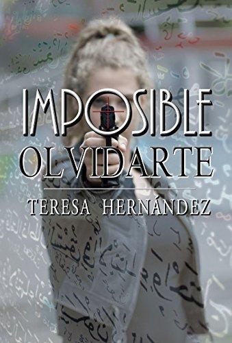 IMPOSIBLE OLVIDARTE por Teresa Hernández