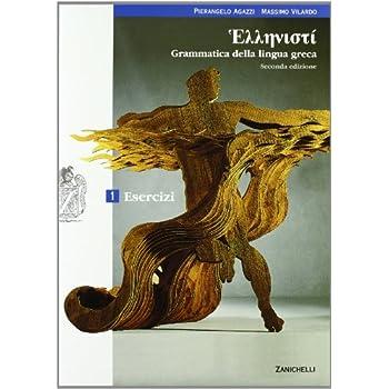Hellenistì. Grammatica Della Lingua Greca. Esercizi. Con Espansione Online. Per I Licei E Gli Ist. Magistrali: 1