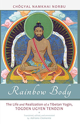 Rainbow Body: The Life and Realization of a Tibetan Yogin, Togden Ugyen Tendzin por Chogyal Namkhai Norbu