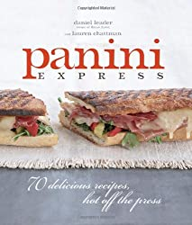 Panini Express: 70 Delicious Sandwiches Hot Off the Press by Daniel Leader (2008-02-01)