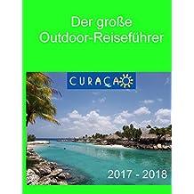 Der große Outdoor-Reiseführer Curacao: 2017- 2018