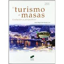 El turismo de masas. Evolución y perspectivas (Gestión turística)