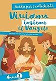 Viviamo insieme il Vangelo. Itinerario per l'iniziazione alla fede cristiana. Guida per i catechisti anno 2