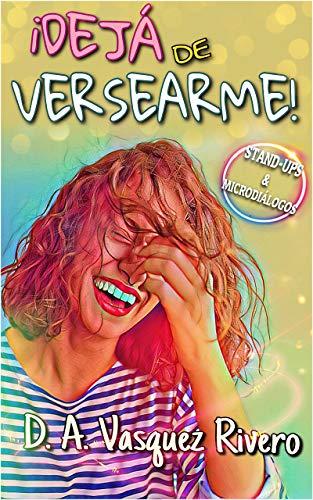 ¡Dejá de versearme! de D. A. Vasquez Rivero