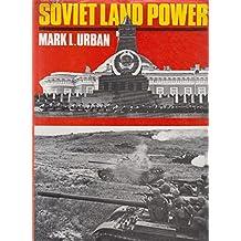 Soviet Land Power by Mark L. Urban (1985-02-06)