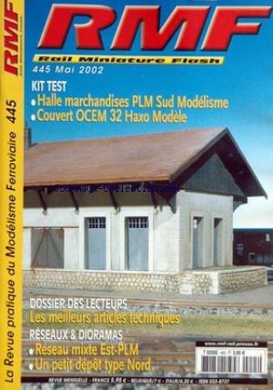 RAIL MINIATURE FLASH [No 445] du 01/05/2002 - KIT TEST - HALLE MARCHANDISES PLM SUD MODELISME - COUVERT OCEM 32 HAXO MODELE - LES MEILLEURS ARTICLES TECHNIQUES - RESEAU MIXTE EST-PLM - DEPOT TYPE NORD. par Collectif