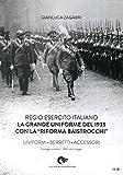 Regio Esercito Italiano. La Grande Uniforme del 1933 con la «Riforma Baistrocchi». Uniformi, berretti, accessori. Ediz. multilingue