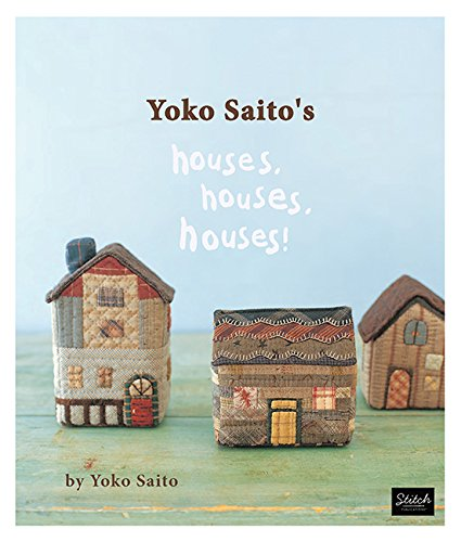 Yoko Saito's Houses, Houses, Houses!: Includes Patterns por Yoko Saito