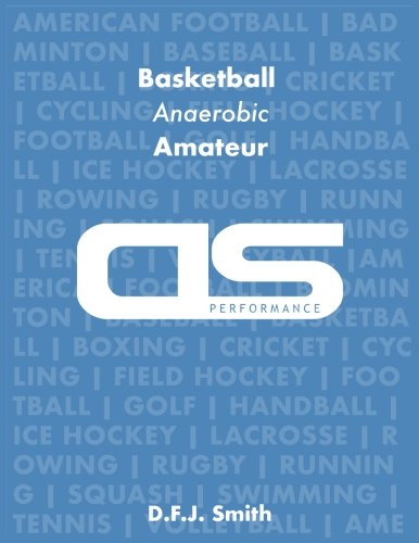 DS Performance - Strength & Conditioning Training Program for Basketball, Anaerobic, Amateur por D F.J. Smith