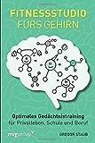 Fitnessstudio fürs Gehirn: Optimales Gedächtnistraining für Privatleben, Schule und Beruf - Gregor Staub