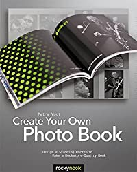 Create Your Own Photo Book: Design a Stunning Portfolio, Make a Bookstore-Quality Book by Petra Vogt (2012-06-04)