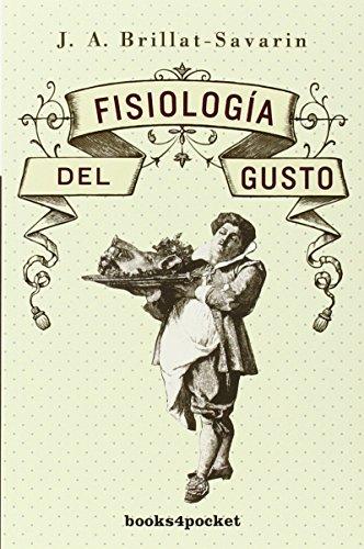 Fisiologia Del Gusto (B4P): 1 (Books4pocket) por J.A. Brillat-Savarin