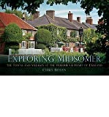 Exploring Midsomer : The Towns and Villages at the Murderous Heart of England