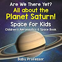 Are We There Yet? All About the Planet Saturn! Space for Kids - Children