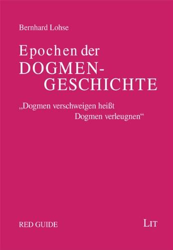 Epochen der Dogmengeschichte: Ein Grundkurs in ökumenischer Absicht
