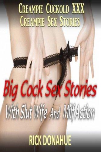 Creampie Cuckold XXX Cream Pie Sex Stories: Big Cock Sex Stories With Slut Wife And Milf Action (Sex Pie Cream)