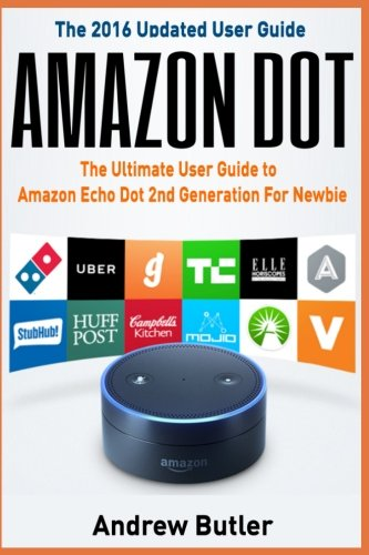 Amazon Echo: Dot:The Ultimate User Guide to Amazon Echo Dot 2nd Generation For Newbie (Amazon Echo Dot, user manual, Amazon Echo, tips and tricks, ... 6 (Amazon Prime, smart devices, internet)
