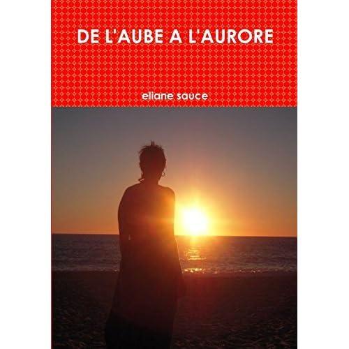De L'aube A L'aurore by Eliane Sauce (2012-06-13)