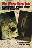 We Were Here Too: Selected Stories of Black History in North Kingstown by G. Timothy Cranston (2015-02-10)
