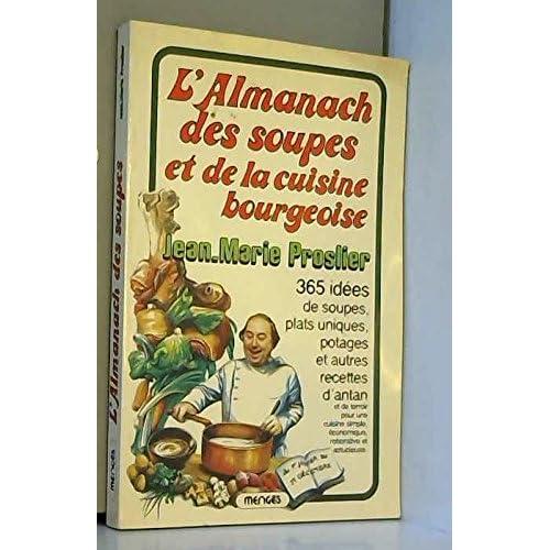 L'Almanach des soupes et de la cuisine bourgeoise : Pour une cuisine simple, économique, roborative et astucieuse