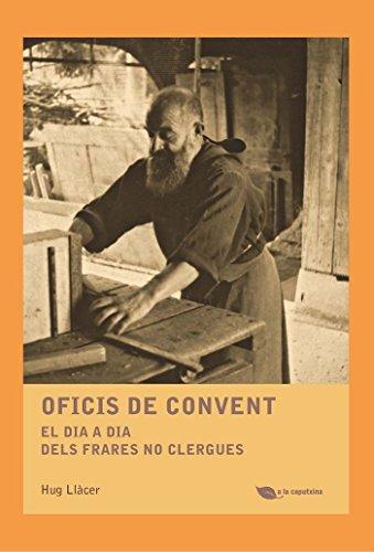 Oficis de convent: El dia a dia dels frares no clergues (A la caputxina) por Hug Llàcer i Palanca