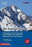 Ski Extrem Guide: Steilwände und Normalanstiege auf 78 Gipfel in der Steiermark, Niederösterreich und Salzburg - Michael Pichler, Hannes Pichler, Peter Kolland