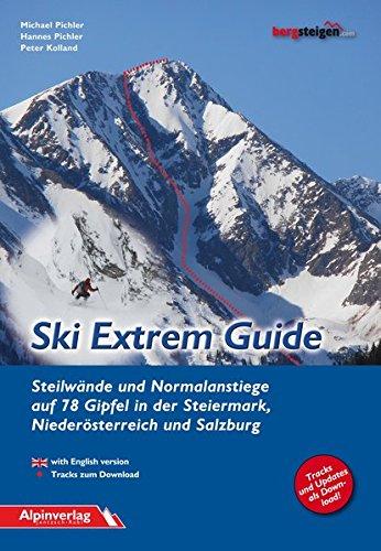 Ski Extrem Guide: Steilwände und Normalanstiege auf 78 Gipfel in der Steiermark, Niederösterreich und Salzburg (Ski Alpin Extreme)