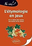 L'étymologie en jeux, De la culture des racines aux racines de la culture...