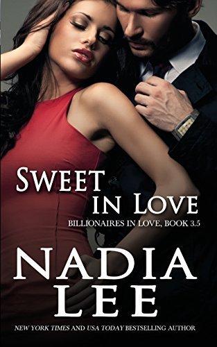 Sweet in Love (Billionaires in Love Book 3.5) by Nadia Lee (2014-10-01)