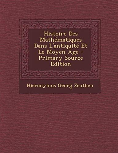 Histoire Des Mathematiques Dans L'Antiquite Et Le Moyen Age - Primary Source Edition par Hieronymus Georg Zeuthen
