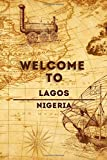 Welcome To Lagos - Nigeria: Lined Travel Journal, 120 Pages, 6x9, Soft Cover, Matte Finish, Funny Travel Notebook, perfect gift for your Trip to Lagos