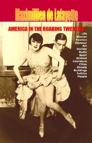 America in the Roaring Twenties. Life. Women. Fashion. Glamour. Art. Society. Radio. Sport. Science. Literature. Cities. Streets. Buildings. Politics. People (English Edition)