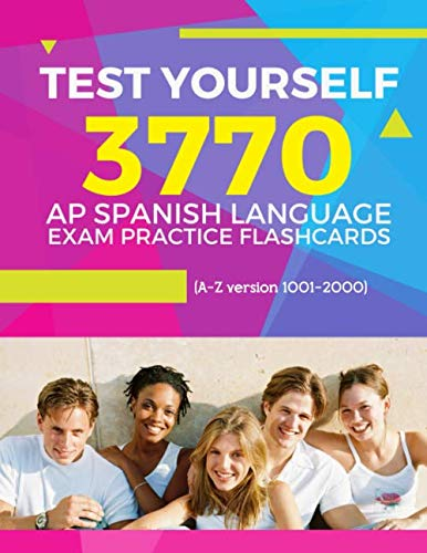 Test Yourself 3770 AP Spanish language exam Practice Flashcards (A-Z version 1001-2000): Advanced placement Spanish language test questions with answers (AP Spanish Language Prep Flash Cards, Band 10) (Ap Biology Test Prep)