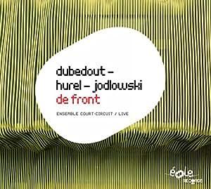 Dubedout, Hurel, Jodlowski : De Front. Ensemble Court-Circuit.