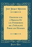 Telecharger Livres Discours Sur L Origine Et Les Fondemens de L Inegalite Parmi Les Hommes Classic Reprint (PDF,EPUB,MOBI) gratuits en Francaise