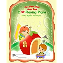Cute Blank Sheet Music Book I Love Playing Piano: For the Beginner Piano Players