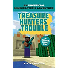 Minecrafters: Treasure Hunters in Trouble (An Unofficial Gamer's Adventure)