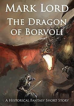 The Dragon of Borvoli: A Historical Fantasy Short Story by [Lord, Mark]