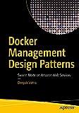 Docker Management Design Patterns: Swarm Mode on Amazon Web Services
