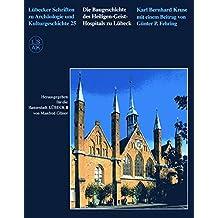 Die Baugeschichte des Heiligen-Geist-Hospitals zu Lübeck (Lübecker Schriften zur Archäologie und Kulturgeschichte)