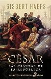 César. Las cenizas de la República (Narrativas Históricas)