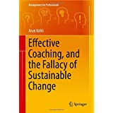 Effective Coaching, and the Fallacy of Sustainable Change (Management for Professionals)