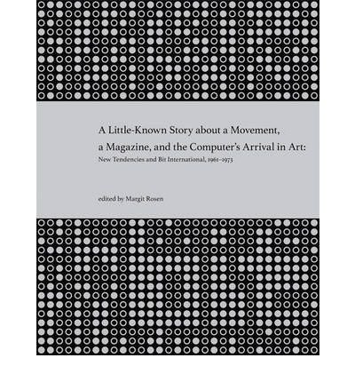 [(A Little-Known Story About a Movement, a Magazine, and the Computer's Arrival in Art: New Tendencies and Bit International, 1961-1973)] [Author: Margit Rosen] published on (March, 2011)
