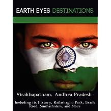 Visakhapatnam, Andhra Pradesh: Including Its History, Kailashagiri Park, Beach Road, Simhachalam, and More