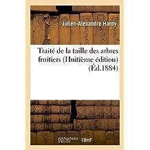 Traité de la taille des arbres fruitiers (Huitième édition) (Éd.1884) (Savoirs Et Traditions)
