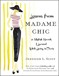 Lessons From Madame Chic: 20 Stylish Secrets I Learned While Living in Paris.